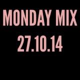 MONDAY MIX: 27.10.14